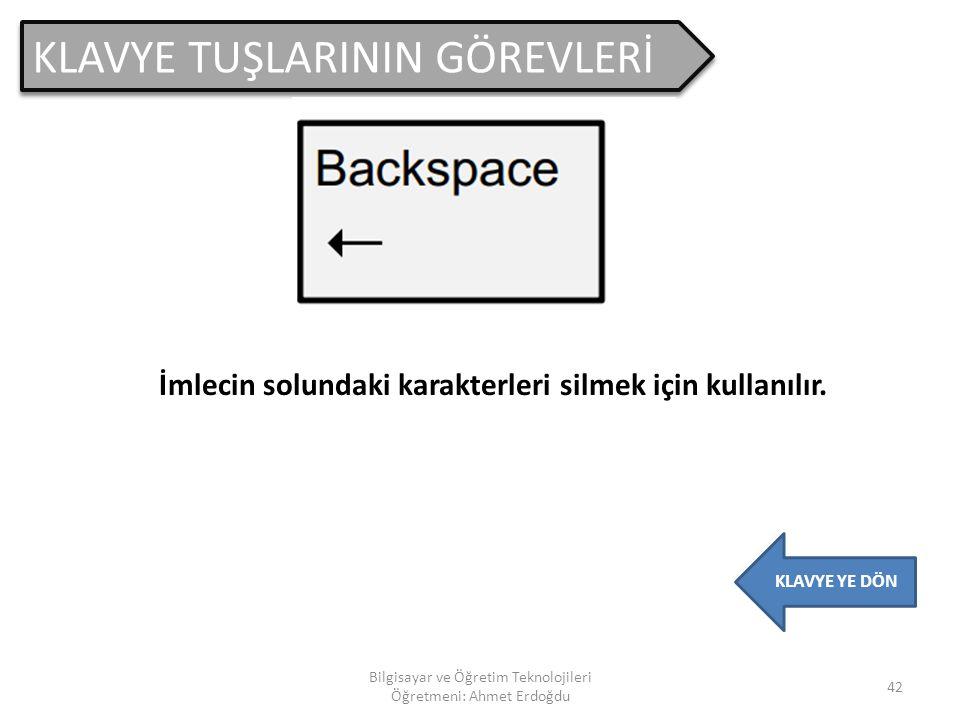 KLAVYE TUŞLARININ GÖREVLERİ 41 Bilgisayar ve Öğretim Teknolojileri Öğretmeni: Ahmet Erdoğdu KLAVYE YE DÖN alt karakter(üçüncül karakter) Klavyeden üçü