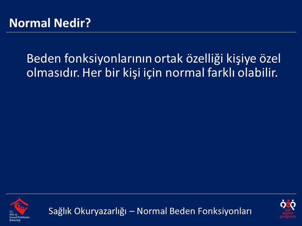 Normal Nedir? Sağlık Okuryazarlığı – Normal Beden Fonksiyonları Beden fonksiyonlarının ortak özelliği kişiye özel olmasıdır. Her bir kişi için normal