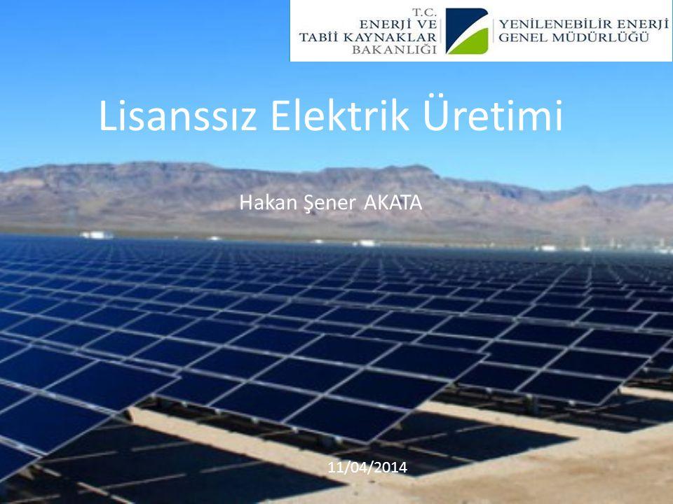Lisanssız Elektrik Üretimi Hakan Şener AKATA 11/04/2014