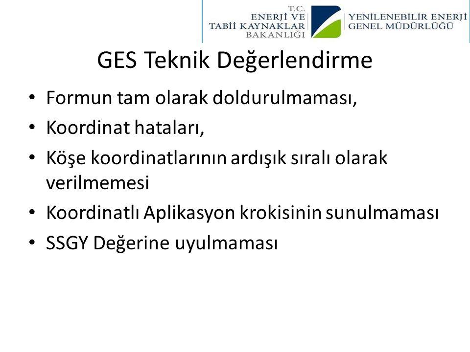 GES Teknik Değerlendirme • Formun tam olarak doldurulmaması, • Koordinat hataları, • Köşe koordinatlarının ardışık sıralı olarak verilmemesi • Koordin