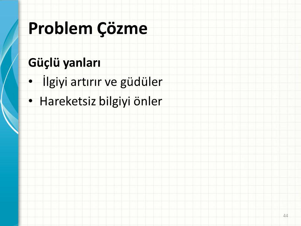 Problem Çözme • Amaç problemin çözümünün öğretilmesinin yanı sıra problemi çözmek için gerekli bilginin de öğretilmesidir. – açık bir çözümü olmayan b