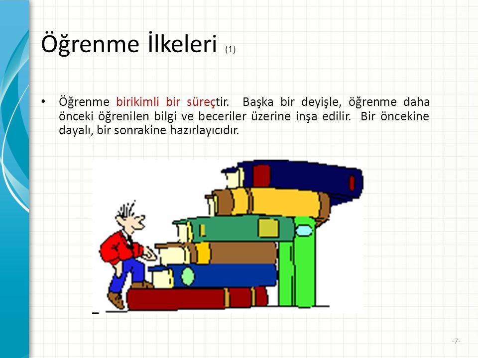 -7- Öğrenme İlkeleri (1) • Öğrenme birikimli bir süreçtir.