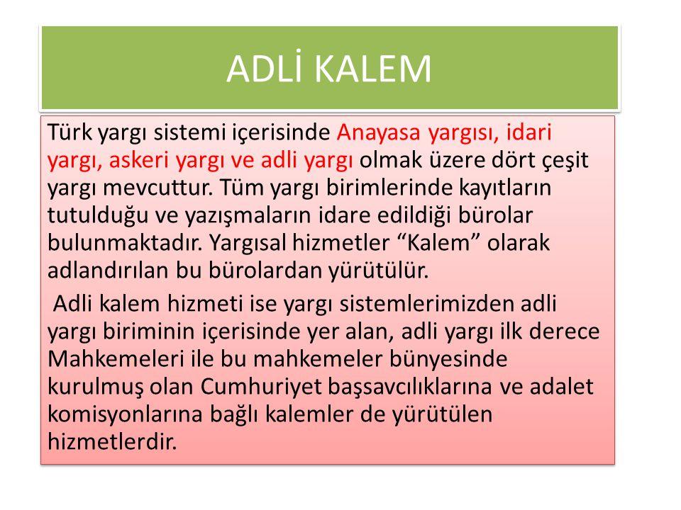 ADLİ KALEM Türk yargı sistemi içerisinde Anayasa yargısı, idari yargı, askeri yargı ve adli yargı olmak üzere dört çeşit yargı mevcuttur. Tüm yargı bi