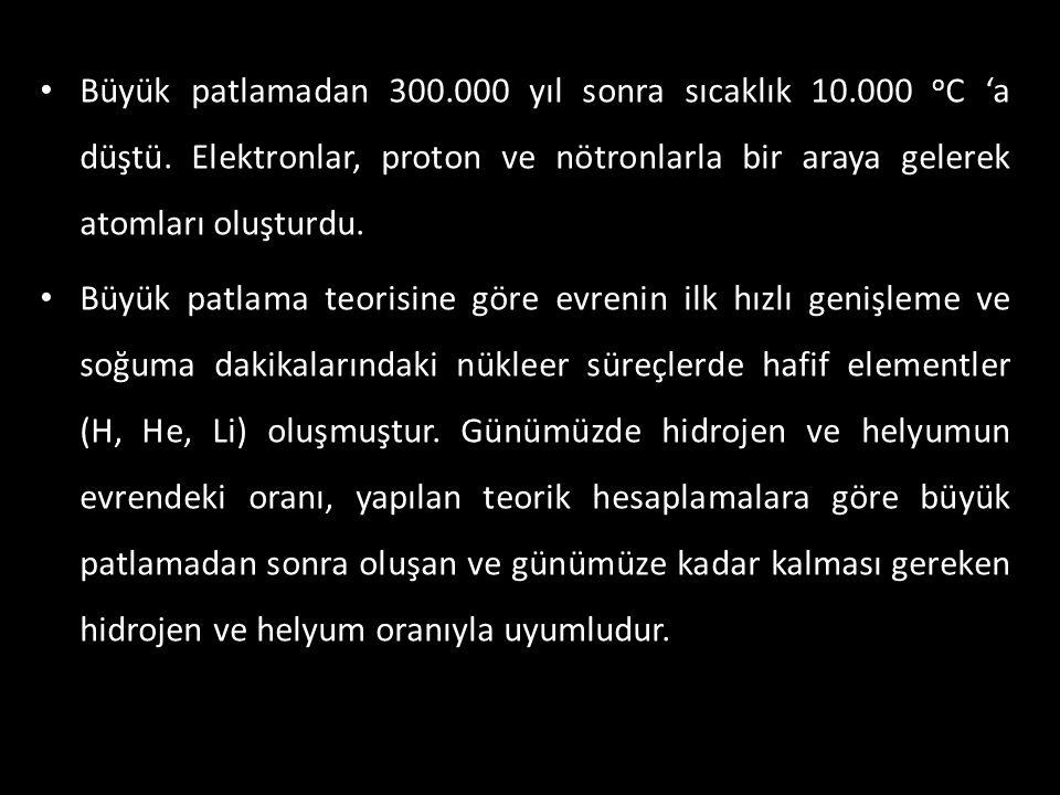 • Büyük patlamadan 300.000 yıl sonra sıcaklık 10.000 o C 'a düştü. Elektronlar, proton ve nötronlarla bir araya gelerek atomları oluşturdu. • Büyük pa