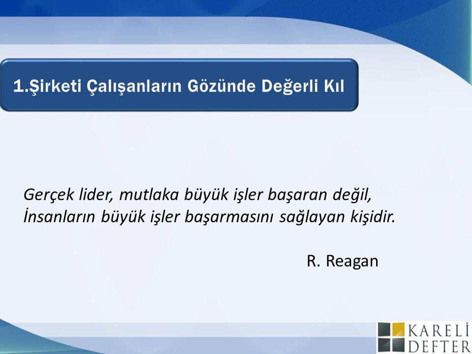 Gerçek lider, mutlaka büyük işler başaran değil, İnsanların büyük işler başarmasını sağlayan kişidir. R. Reagan