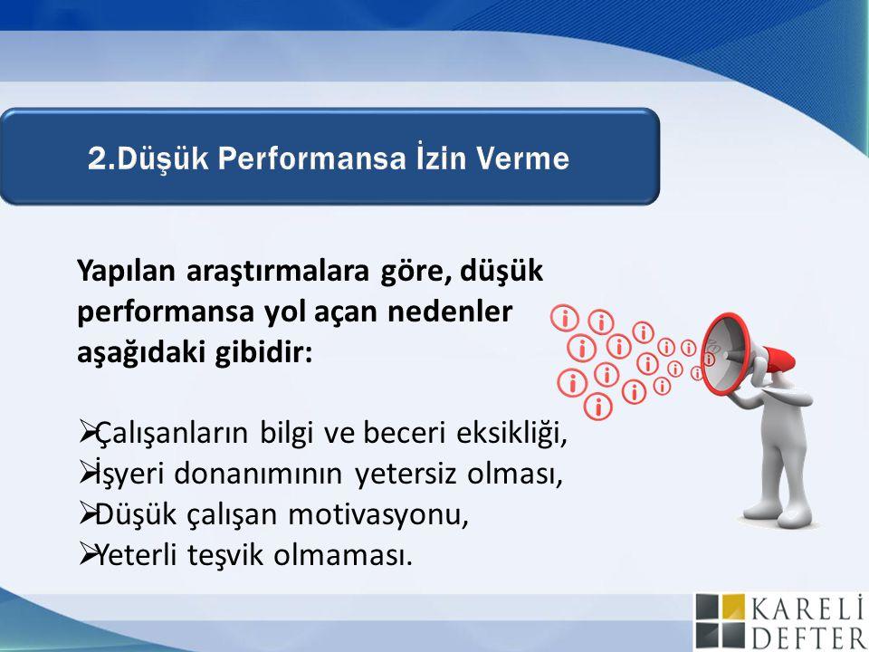 Yapılan araştırmalara göre, düşük performansa yol açan nedenler aşağıdaki gibidir:  Çalışanların bilgi ve beceri eksikliği,  İşyeri donanımının yete