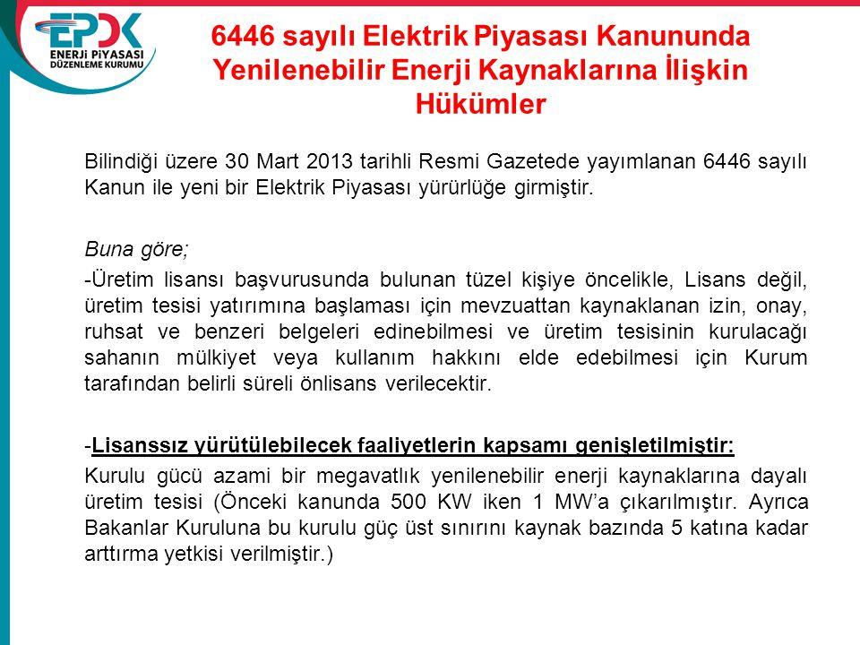 6446 sayılı Elektrik Piyasası Kanununda Yenilenebilir Enerji Kaynaklarına İlişkin Hükümler Bilindiği üzere 30 Mart 2013 tarihli Resmi Gazetede yayımla