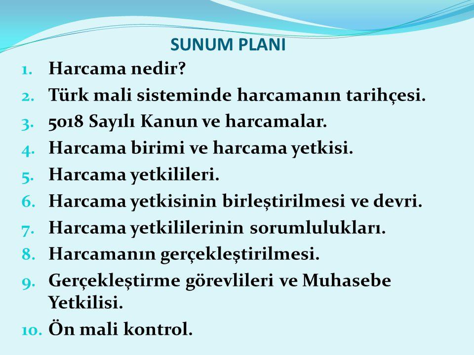 SUNUM PLANI 1. Harcama nedir? 2. Türk mali sisteminde harcamanın tarihçesi. 3. 5018 Sayılı Kanun ve harcamalar. 4. Harcama birimi ve harcama yetkisi.