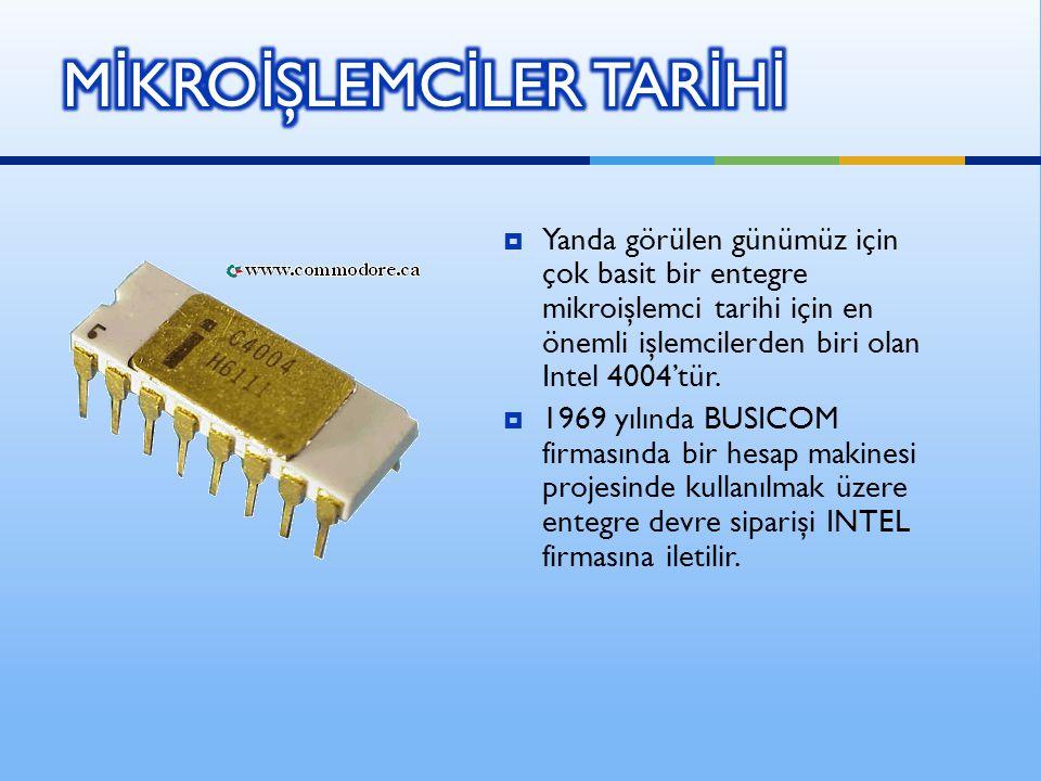 Yanda görülen günümüz için çok basit bir entegre mikroişlemci tarihi için en önemli işlemcilerden biri olan Intel 4004'tür.  1969 yılında BUSICOM f