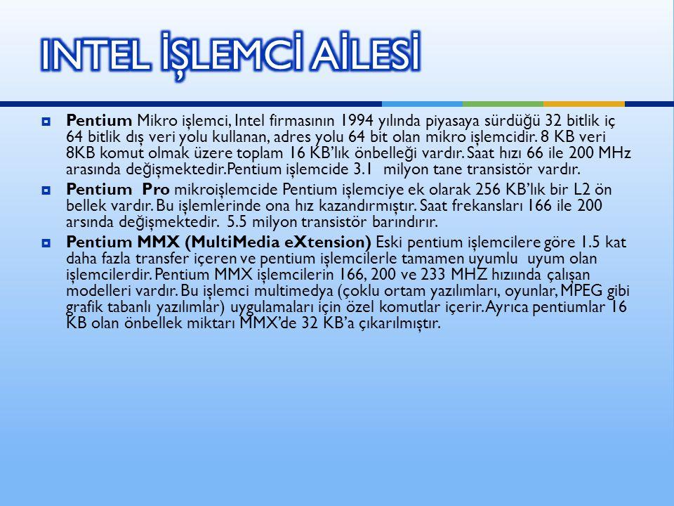 Pentium Mikro işlemci, Intel firmasının 1994 yılında piyasaya sürdü ğ ü 32 bitlik iç 64 bitlik dış veri yolu kullanan, adres yolu 64 bit olan mikro işlemcidir.