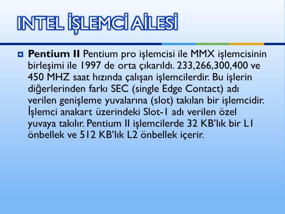  Pentium II Pentium pro işlemcisi ile MMX işlemcisinin birleşimi ile 1997 de orta çıkarıldı. 233,266,300,400 ve 450 MHZ saat hızında çalışan işlemcil