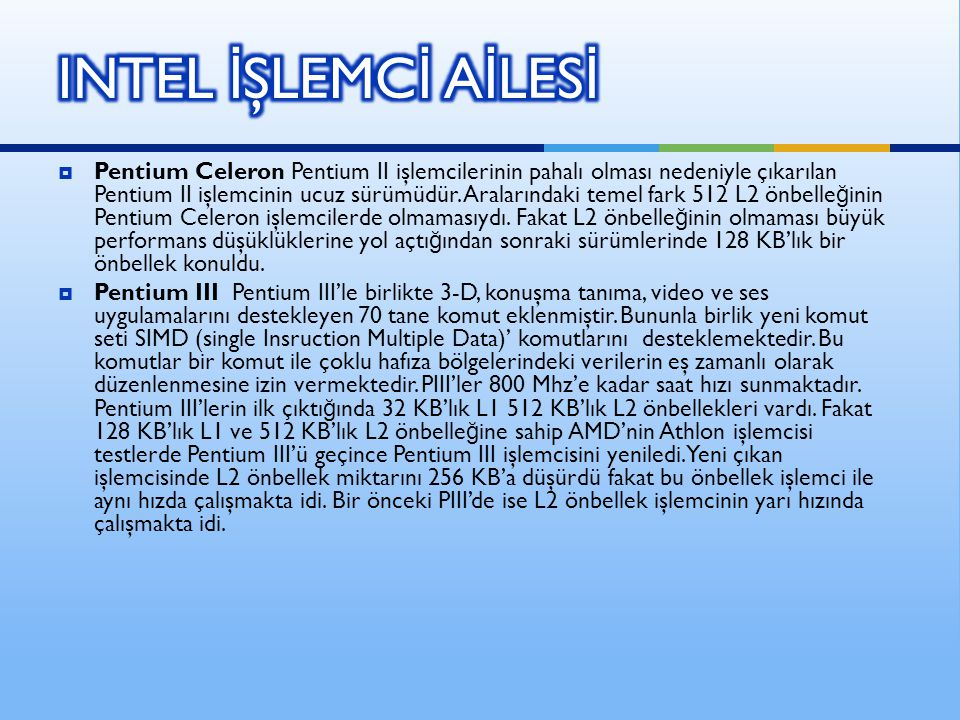  Pentium Celeron Pentium II işlemcilerinin pahalı olması nedeniyle çıkarılan Pentium II işlemcinin ucuz sürümüdür. Aralarındaki temel fark 512 L2 önb