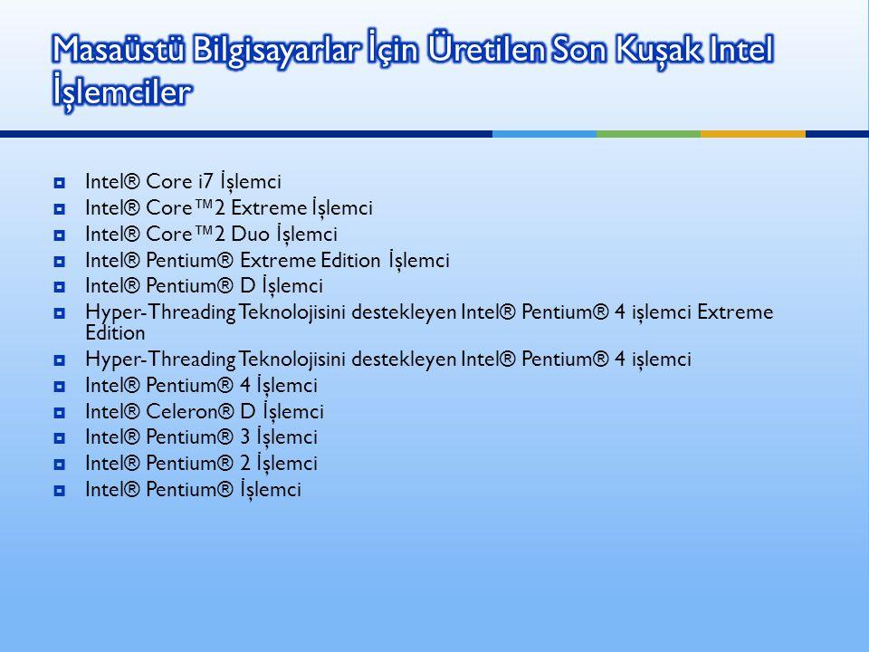  Intel® Core i7 İ şlemci  Intel® Core™2 Extreme İ şlemci  Intel® Core™2 Duo İ şlemci  Intel® Pentium® Extreme Edition İ şlemci  Intel® Pentium® D