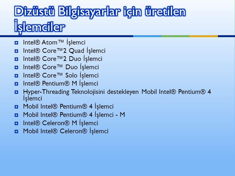  Intel® Atom™ İ şlemci  Intel® Core™2 Quad İ şlemci  Intel® Core™2 Duo İ şlemci  Intel® Core™ Duo İ şlemci  Intel® Core™ Solo İ şlemci  Intel® P
