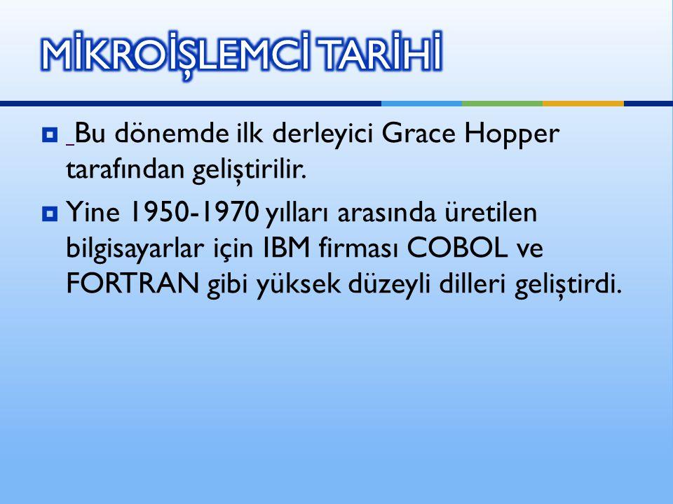  Bu dönemde ilk derleyici Grace Hopper tarafından geliştirilir.  Yine 1950-1970 yılları arasında üretilen bilgisayarlar için IBM firması COBOL ve FO