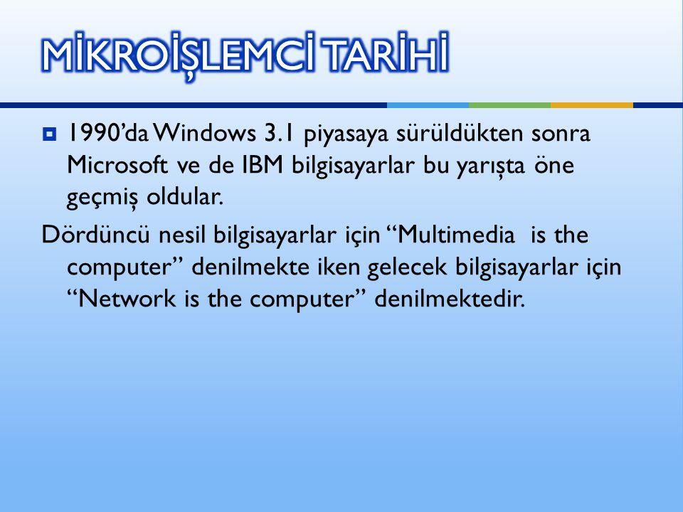 """ 1990'da Windows 3.1 piyasaya sürüldükten sonra Microsoft ve de IBM bilgisayarlar bu yarışta öne geçmiş oldular. Dördüncü nesil bilgisayarlar için """"M"""