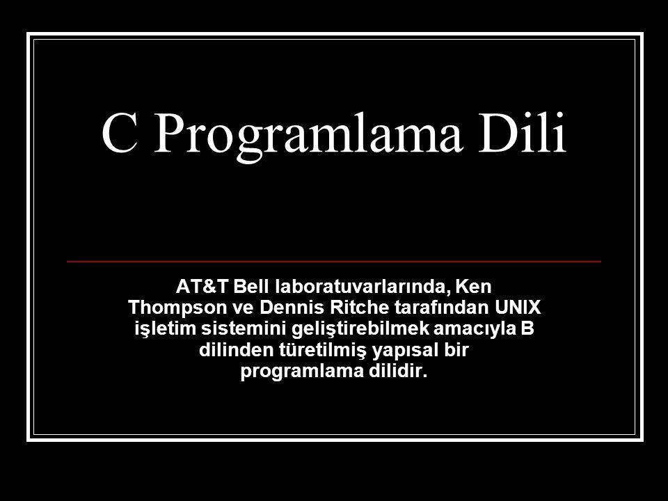 C Programlama Dili AT&T Bell laboratuvarlarında, Ken Thompson ve Dennis Ritche tarafından UNIX işletim sistemini geliştirebilmek amacıyla B dilinden türetilmiş yapısal bir programlama dilidir.