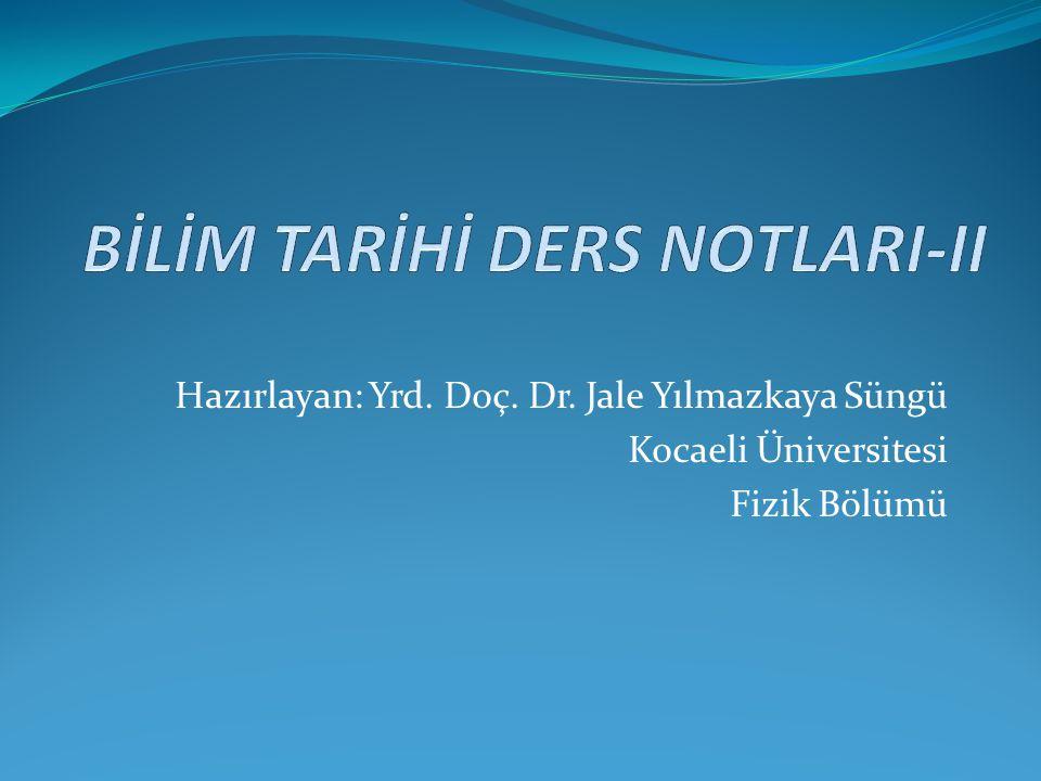 Hazırlayan: Yrd. Doç. Dr. Jale Yılmazkaya Süngü Kocaeli Üniversitesi Fizik Bölümü
