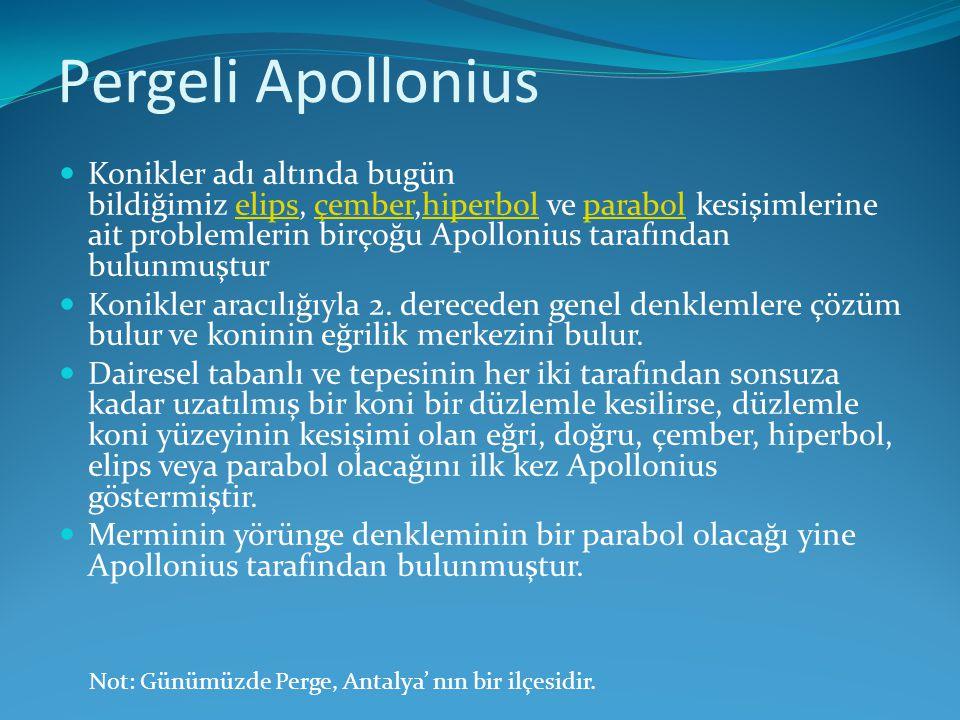 Pergeli Apollonius  Konikler adı altında bugün bildiğimiz elips, çember,hiperbol ve parabol kesişimlerine ait problemlerin birçoğu Apollonius tarafın