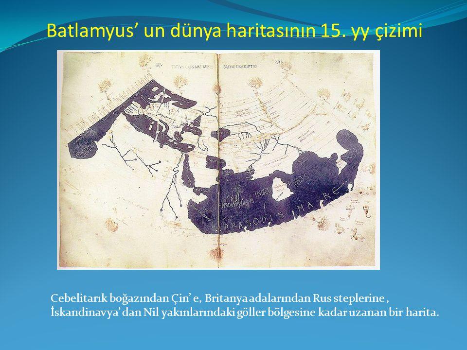 Batlamyus' un dünya haritasının 15. yy çizimi Cebelitarık boğazından Çin' e, Britanya adalarından Rus steplerine, İskandinavya' dan Nil yakınlarındaki