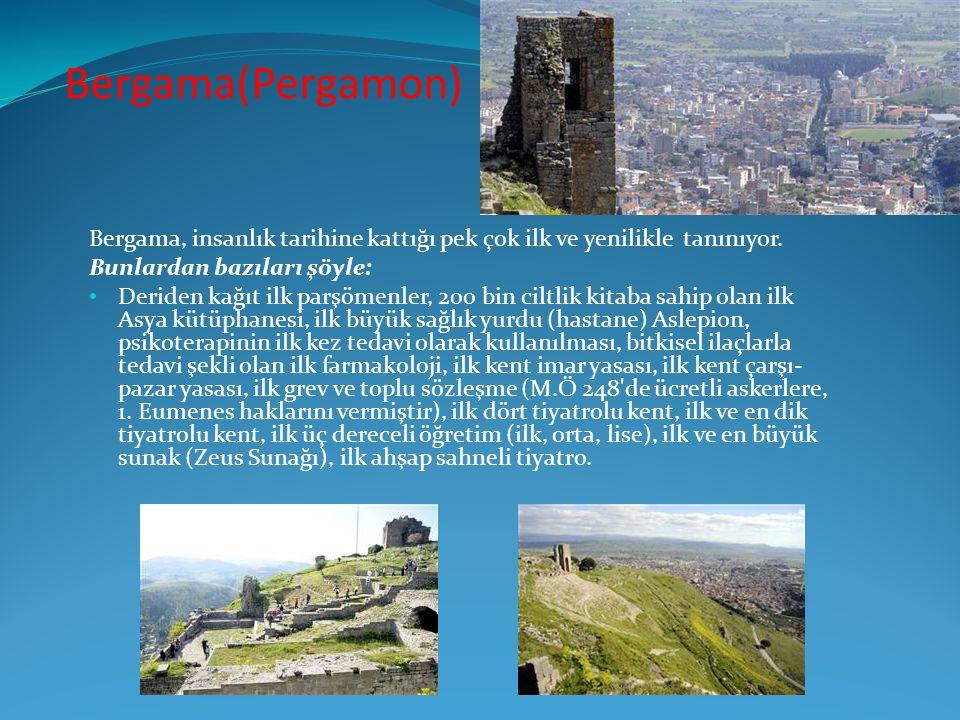 Bergama(Pergamon) Bergama, insanlık tarihine kattığı pek çok ilk ve yenilikle tanınıyor. Bunlardan bazıları şöyle: • Deriden kağıt ilk parşömenler, 20