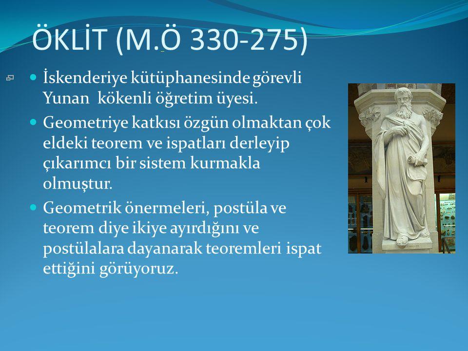 ÖKLİT (M.Ö 330-275)  İskenderiye kütüphanesinde görevli Yunan kökenli öğretim üyesi.  Geometriye katkısı özgün olmaktan çok eldeki teorem ve ispatla