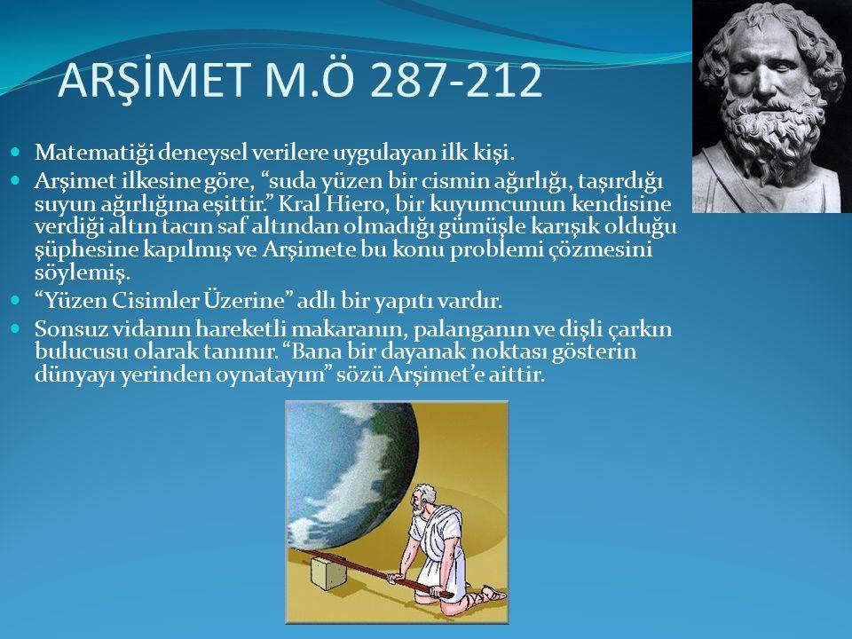 """ARŞİMET M.Ö 287-212  Matematiği deneysel verilere uygulayan ilk kişi.  Arşimet ilkesine göre, """"suda yüzen bir cismin ağırlığı, taşırdığı suyun ağırl"""