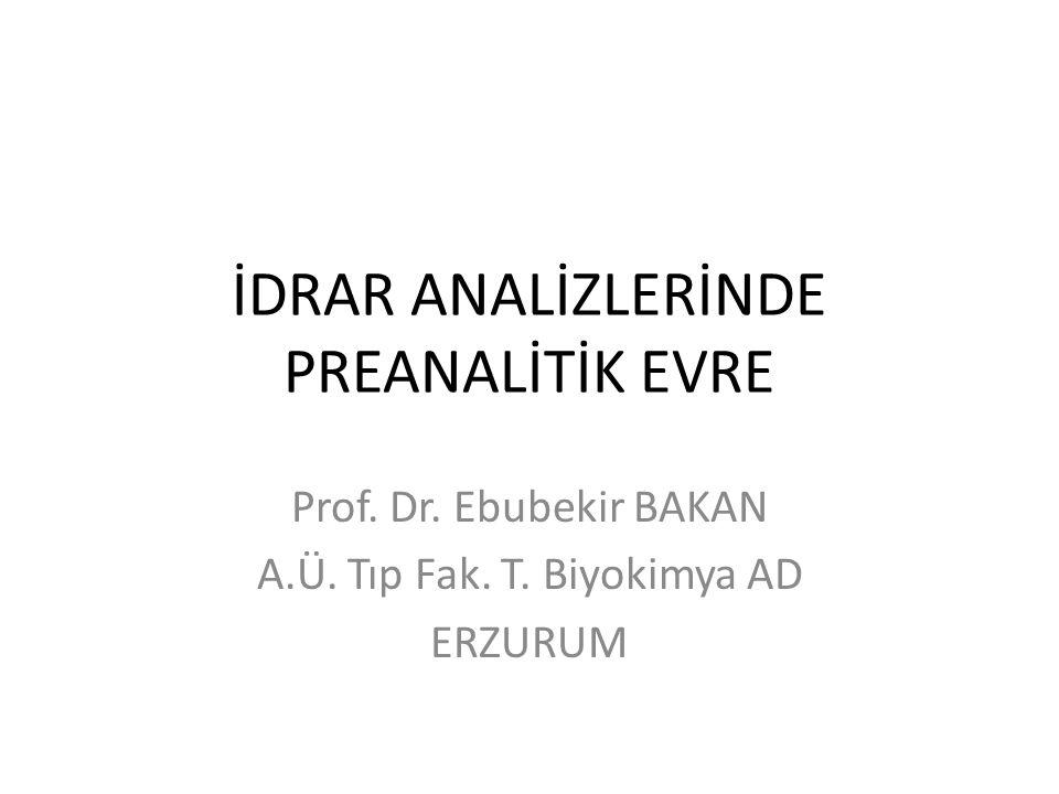 İDRAR ANALİZLERİNDE PREANALİTİK EVRE Prof. Dr. Ebubekir BAKAN A.Ü. Tıp Fak. T. Biyokimya AD ERZURUM