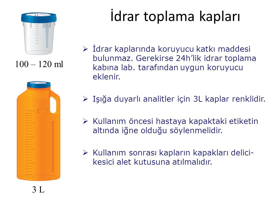 İdrar toplama kapları  İdrar kaplarında koruyucu katkı maddesi bulunmaz. Gerekirse 24h'lik idrar toplama kabına lab. tarafından uygun koruyucu ekleni