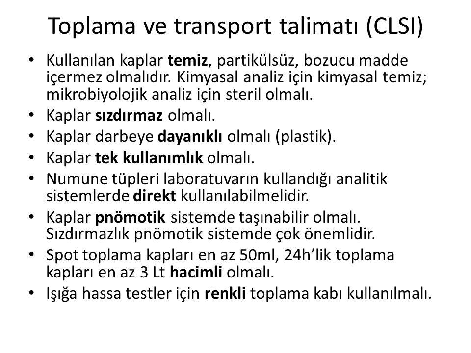 Toplama ve transport talimatı (CLSI) • Kullanılan kaplar temiz, partikülsüz, bozucu madde içermez olmalıdır. Kimyasal analiz için kimyasal temiz; mikr