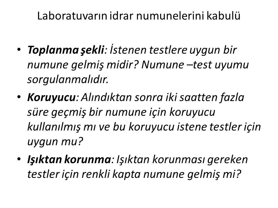 Laboratuvarın idrar numunelerini kabulü • Toplanma şekli: İstenen testlere uygun bir numune gelmiş midir? Numune –test uyumu sorgulanmalıdır. • Koruyu