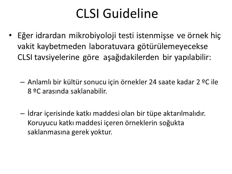 CLSI Guideline • Eğer idrardan mikrobiyoloji testi istenmişse ve örnek hiç vakit kaybetmeden laboratuvara götürülemeyecekse CLSI tavsiyelerine göre aş