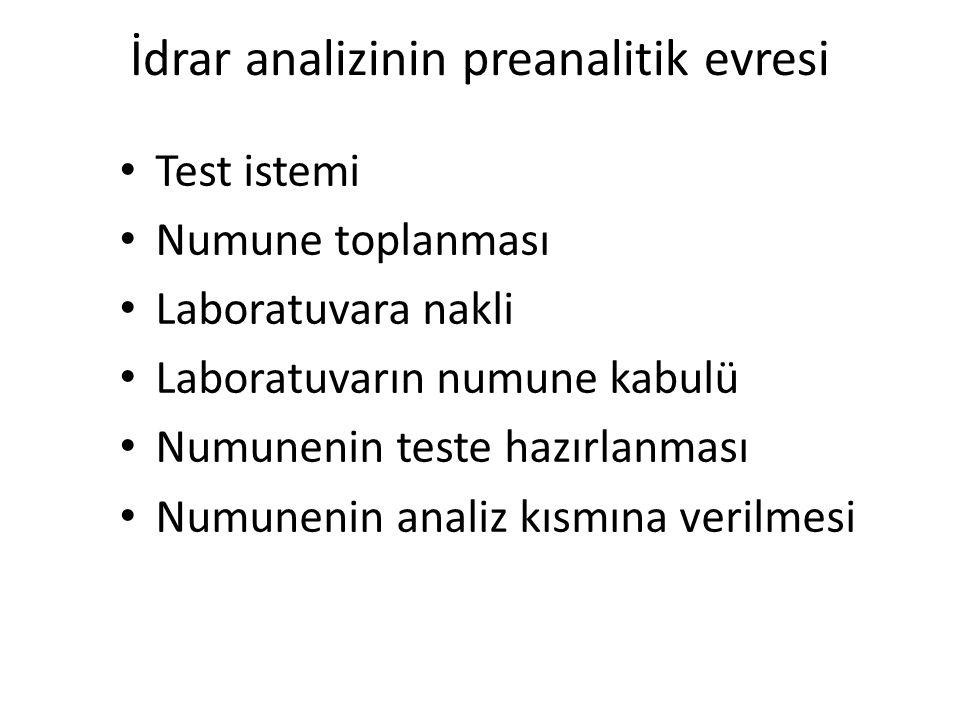 İdrar analizinin preanalitik evresi • Test istemi • Numune toplanması • Laboratuvara nakli • Laboratuvarın numune kabulü • Numunenin teste hazırlanmas