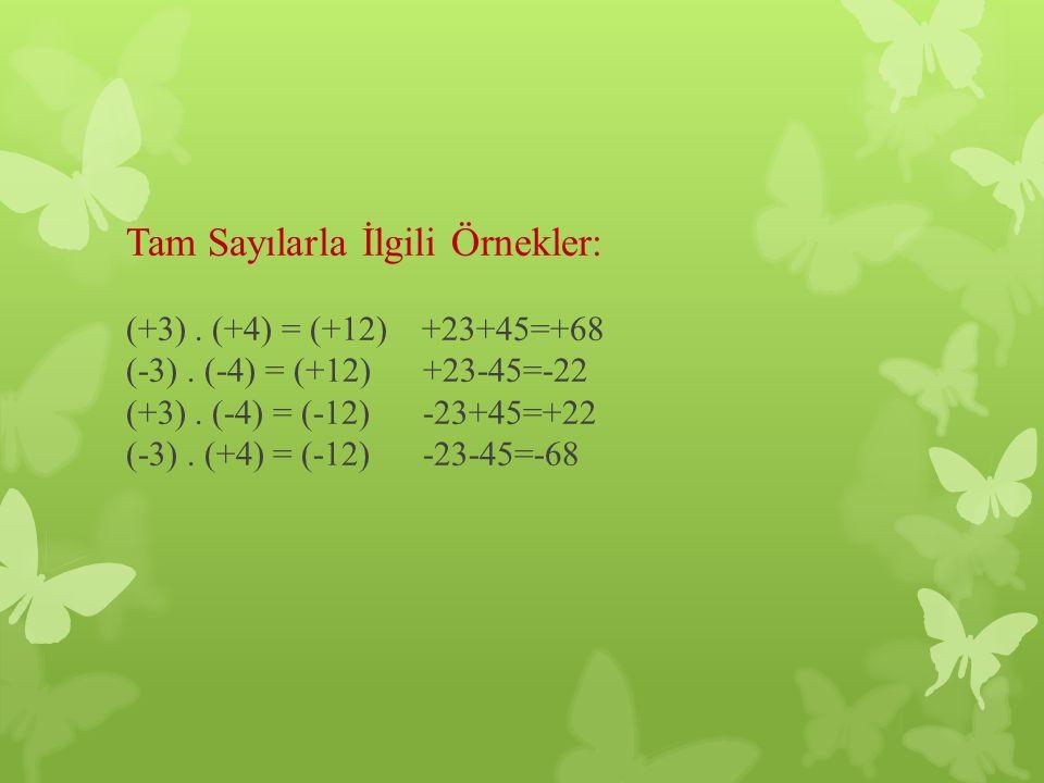 Tam Sayılarla İlgili Örnekler: (+3).(+4) = (+12) +23+45=+68 (-3).