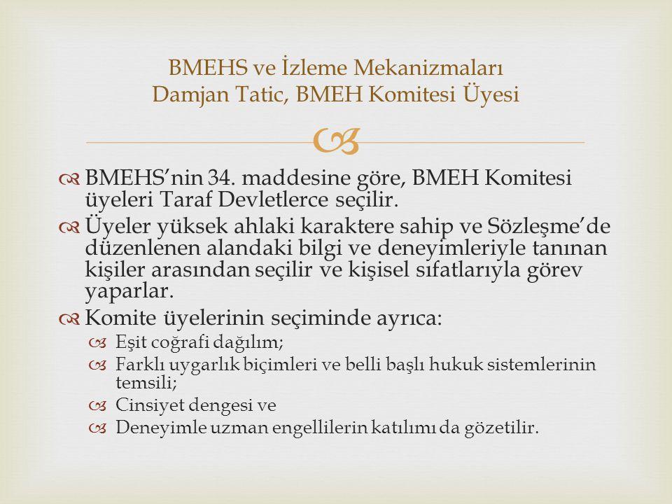   BMEHS'nin 34. maddesine göre, BMEH Komitesi üyeleri Taraf Devletlerce seçilir.  Üyeler yüksek ahlaki karaktere sahip ve Sözleşme'de düzenlenen al
