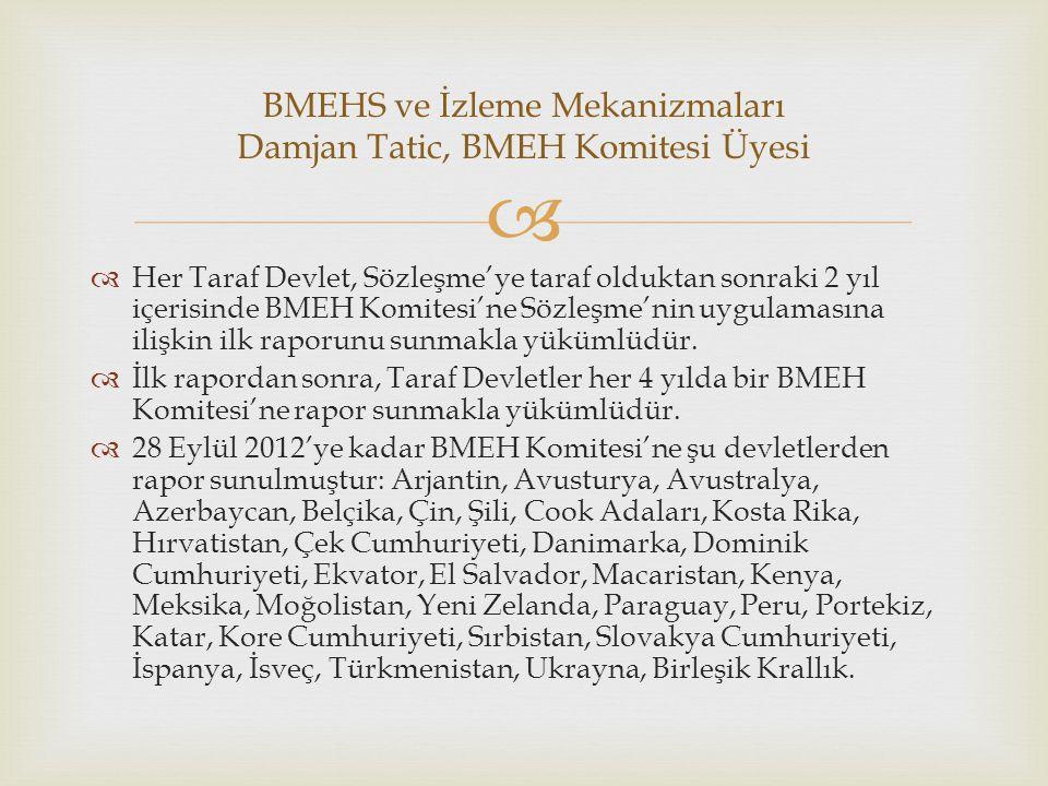   Her Taraf Devlet, Sözleşme'ye taraf olduktan sonraki 2 yıl içerisinde BMEH Komitesi'ne Sözleşme'nin uygulamasına ilişkin ilk raporunu sunmakla yük