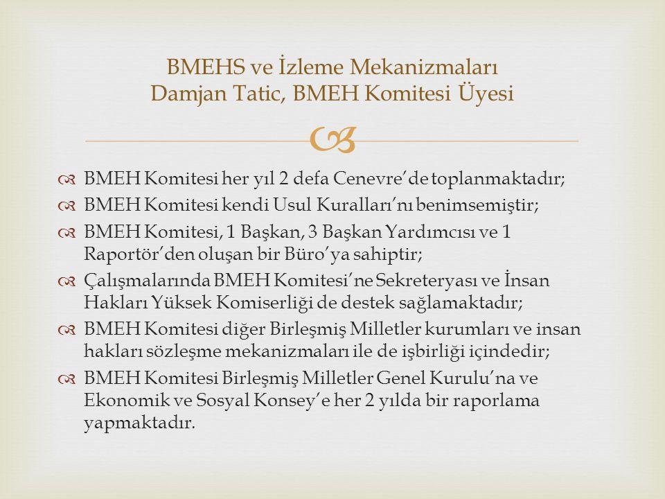   BMEH Komitesi her yıl 2 defa Cenevre'de toplanmaktadır;  BMEH Komitesi kendi Usul Kuralları'nı benimsemiştir;  BMEH Komitesi, 1 Başkan, 3 Başkan
