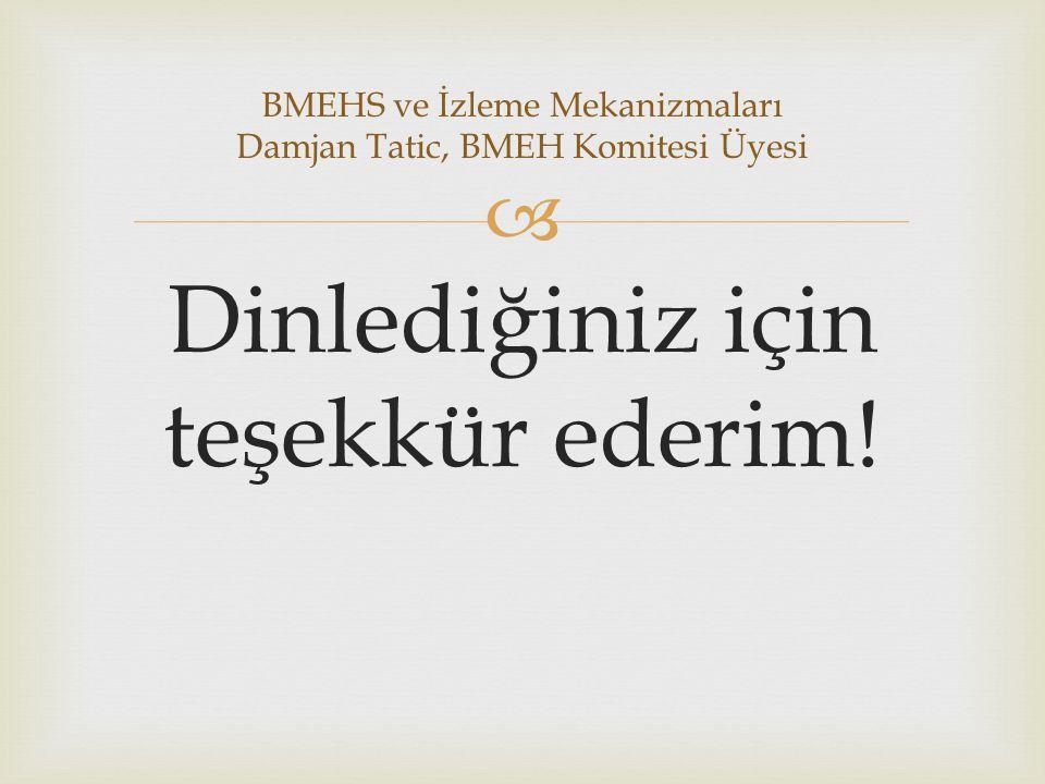  Dinlediğiniz için teşekkür ederim! BMEHS ve İzleme Mekanizmaları Damjan Tatic, BMEH Komitesi Üyesi