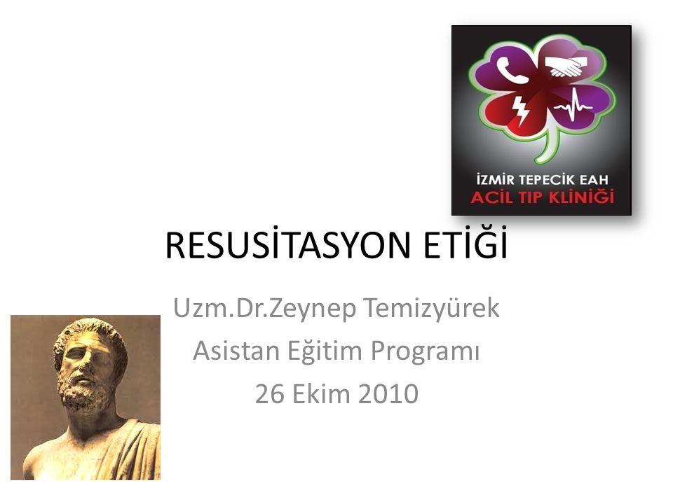 RESUSİTASYON ETİĞİ Uzm.Dr.Zeynep Temizyürek Asistan Eğitim Programı 26 Ekim 2010