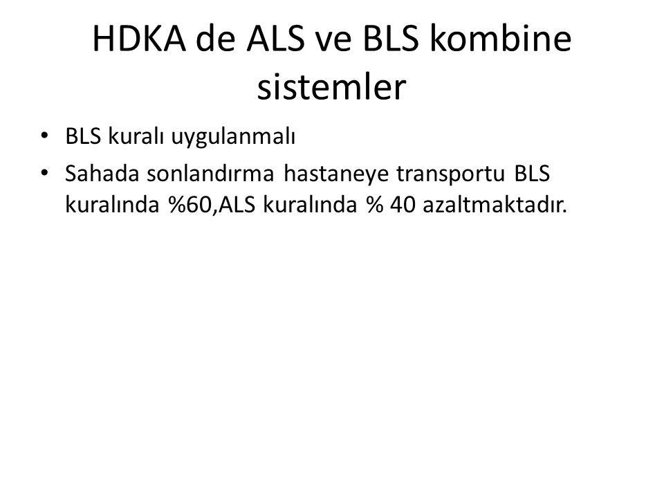 HDKA de ALS ve BLS kombine sistemler • BLS kuralı uygulanmalı • Sahada sonlandırma hastaneye transportu BLS kuralında %60,ALS kuralında % 40 azaltmaktadır.