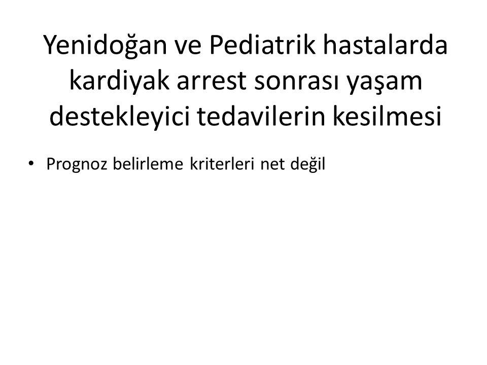 Yenidoğan ve Pediatrik hastalarda kardiyak arrest sonrası yaşam destekleyici tedavilerin kesilmesi • Prognoz belirleme kriterleri net değil