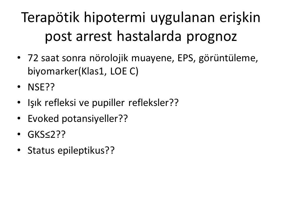 Terapötik hipotermi uygulanan erişkin post arrest hastalarda prognoz • 72 saat sonra nörolojik muayene, EPS, görüntüleme, biyomarker(Klas1, LOE C) • NSE?.
