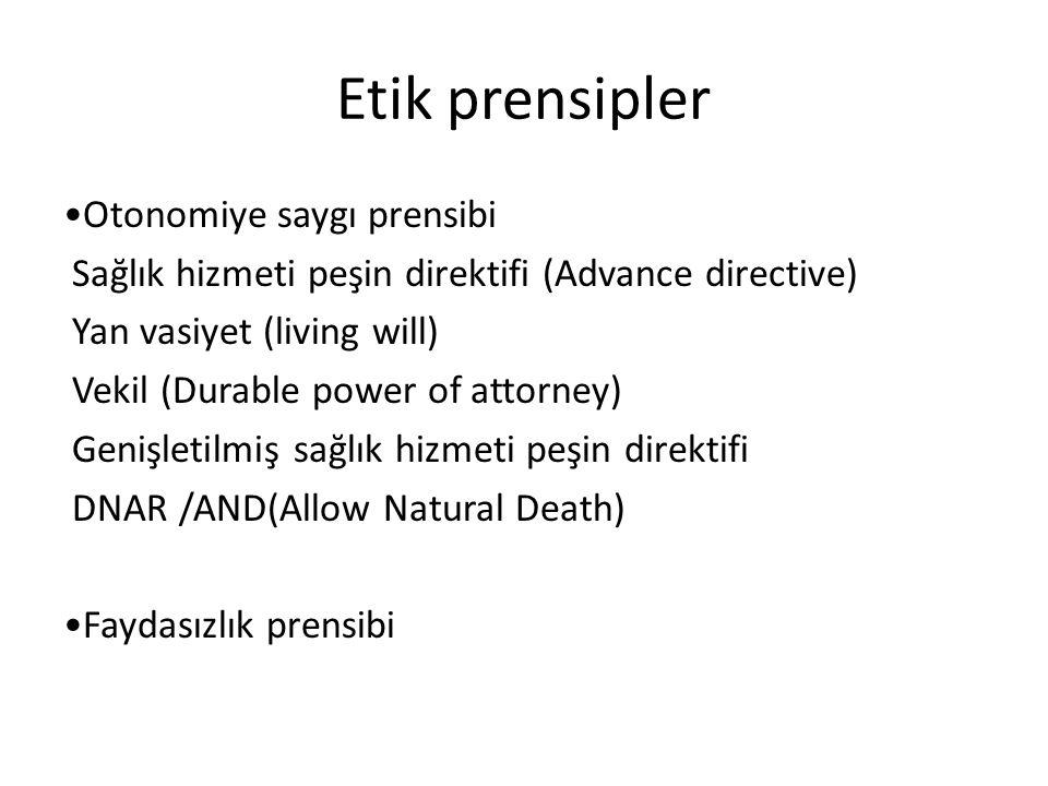 Etik prensipler •Otonomiye saygı prensibi Sağlık hizmeti peşin direktifi (Advance directive) Yan vasiyet (living will) Vekil (Durable power of attorney) Genişletilmiş sağlık hizmeti peşin direktifi DNAR /AND(Allow Natural Death) •Faydasızlık prensibi