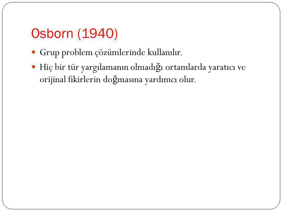 Osborn (1940)  Grup problem çözümlerinde kullanılır.  Hiç bir tür yargılamanın olmadı ğ ı ortamlarda yaratıcı ve orijinal fikirlerin do ğ masına yar
