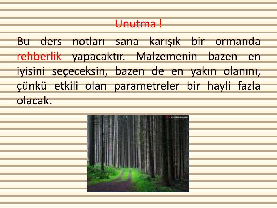 Unutma ! Bu ders notları sana karışık bir ormanda rehberlik yapacaktır. Malzemenin bazen en iyisini seçeceksin, bazen de en yakın olanını, çünkü etkil