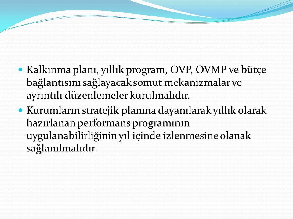  Kalkınma planı, yıllık program, OVP, OVMP ve bütçe bağlantısını sağlayacak somut mekanizmalar ve ayrıntılı düzenlemeler kurulmalıdır.  Kurumların s