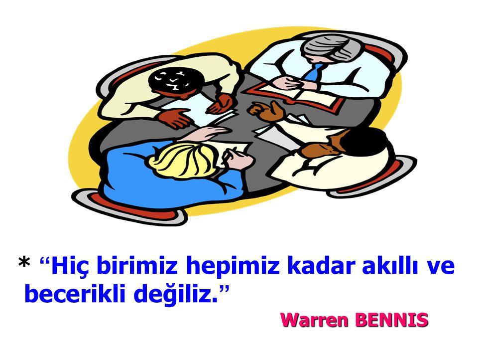 * Hiç birimiz hepimiz kadar akıllı ve becerikli değiliz. Warren BENNIS