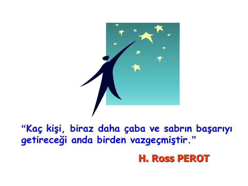 Kaç kişi, biraz daha çaba ve sabrın başarıyı getireceği anda birden vazgeçmiştir. H. Ross PEROT