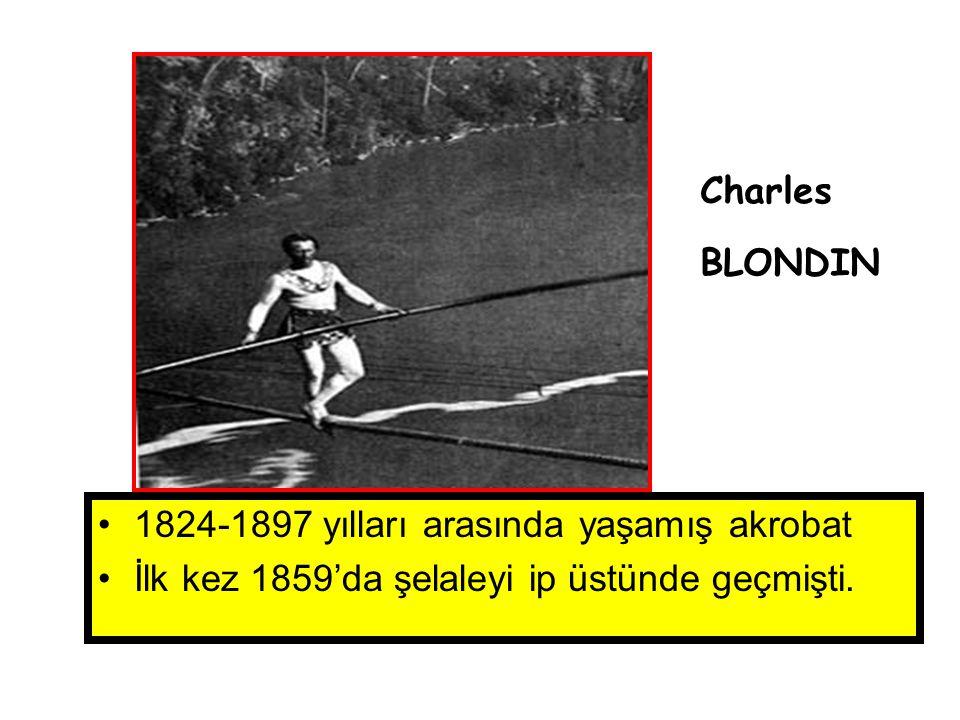 •1824-1897 yılları arasında yaşamış akrobat •İlk kez 1859'da şelaleyi ip üstünde geçmişti.