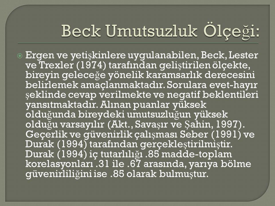  Ergen ve yeti ş kinlere uygulanabilen, Beck, Lester ve Trexler (1974) tarafından geli ş tirilen ölçekte, bireyin gelece ğ e yönelik karamsarlık dere